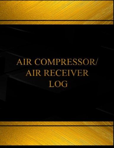 Air Compressor Air Receiver Log (Log Book, Journal - 125 pgs, 8.5 X 11 inches): Air Compressor Air Receiver Logbook (Black cover, X-Large) (Centurion Logbooks/Record Books)