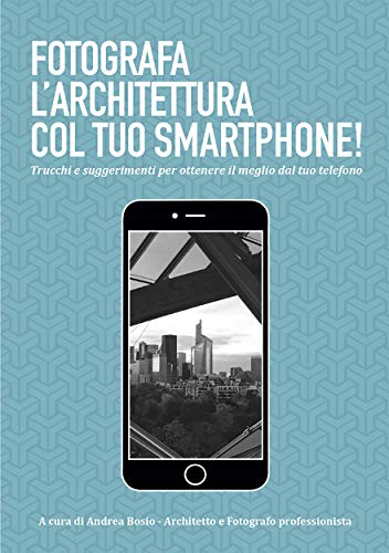 Fotografa larchitettura col tuo smartphone (Italian Edition ...