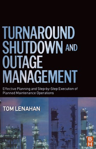 Turnaround, Shutdown and Outage Management: Effective Planning and Step-by-Step Execution of Planned Maintenance Operations (English Edition)