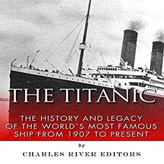 The Titanic: The History and Legacy of the World's Most Famous Ship from 1907 to Today audiobook cover art