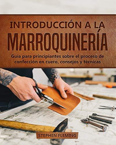 Introducción a la Marroquinería: Guía para principiantes sobre el proceso de confección en cuero, consejos y técnicas (DIY Spanish nº 1)