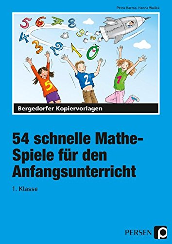 54 schnelle Mathe-Spiele für den Anfangsunterricht: 1. Klasse