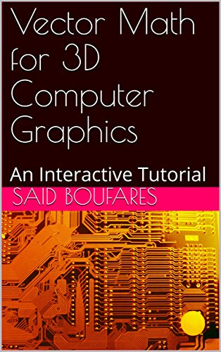 Vector Math for 3D Computer Graphics: An Interactive Tutorial (Revised Edition) (English Edition)