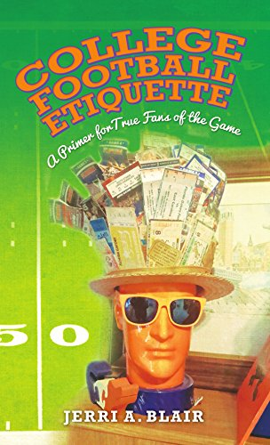 Book: College Football Etiquette - A Primer for True Fans of the Game by Jerri Blair