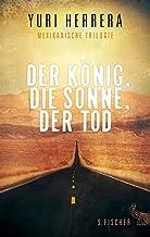 Der König, die Sonne, der Tod: Mexikanische Trilogie (German Edition)