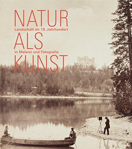 Natur als Kunst: Landschaft im 19. Jahrhundert in Malerei und Fotografie