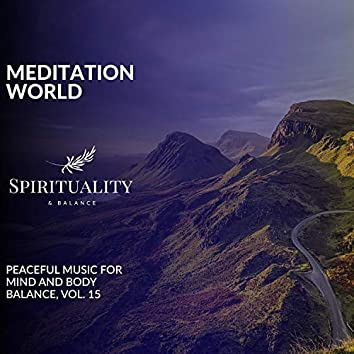 Meditation World - Peaceful Music For Mind And Body Balance, Vol. 15