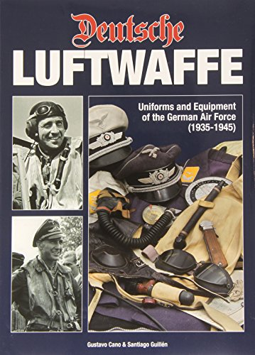 Deutsche Luftwaffe: Uniforms and Equipment of the German Air Force