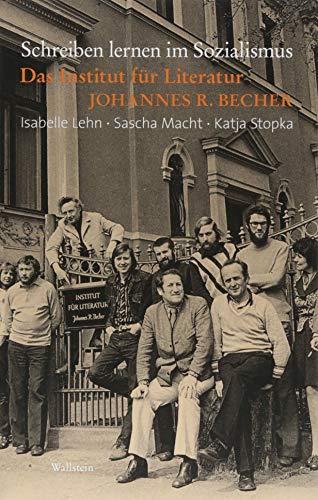 Schreiben lernen im Sozialismus: Das Institut für Literatur »Johannes R. Becher«
