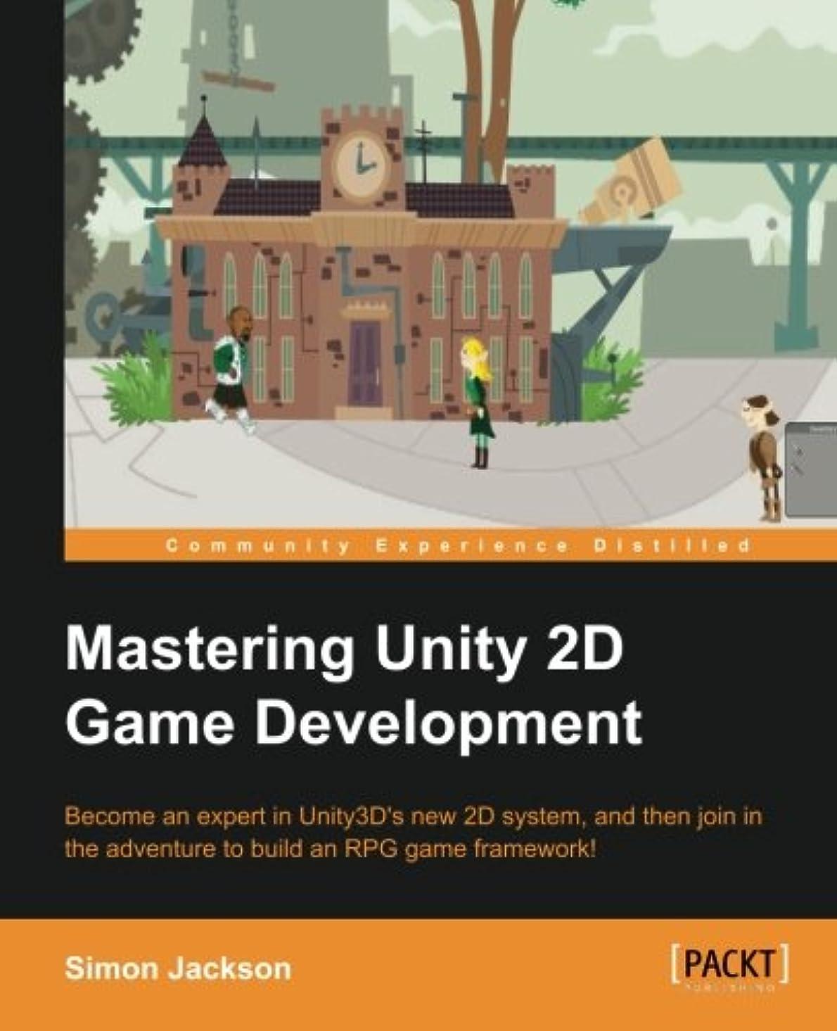 賞賛ガス省略するMastering Unity 2D Game Development: Become an Expert in Unity3d's New 2d System, and the Join in the Adventure to Build an Rpg Game Framework!