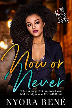 Now or Never (The Harris Sisters Book 1) by [Nyora René ]