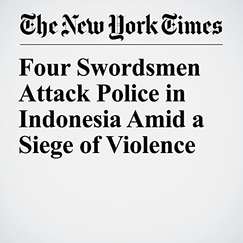 Four Swordsmen Attack Police in Indonesia Amid a Siege of Violence copertina