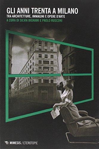 Gli anni Trenta a Milano. Tra architetture, immagini e opere d'arte
