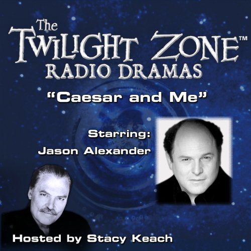 Caesar and Me     The Twilight Zone Radio Dramas              By:                                                                                                                                 Adele Strassfield                               Narrated by:                                                                                                                                 Stacy Keach,                                                                                        Jason Alexander                      Length: 38 mins     1 rating     Overall 5.0