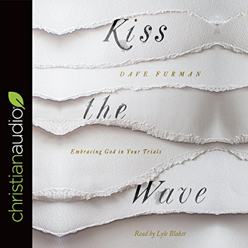 Kiss the Wave     Embracing God in Your Trials              By:                                                                                                                                 Dave Furman                               Narrated by:                                                                                                                                 Lyle Blaker                      Length: 4 hrs and 30 mins     8 ratings     Overall 4.9