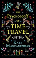 The Psychology of Time Travel: A Novel