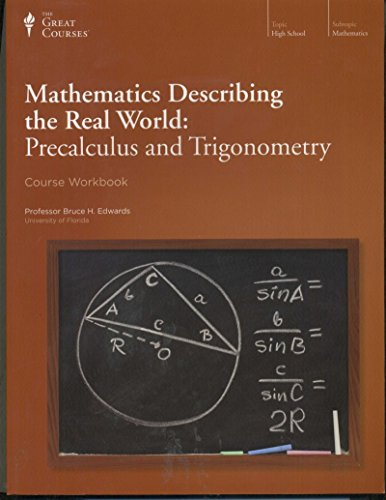 Mathematics Describing the Real World Precalculus and Trigonometry Course Workbook (The Great Courses