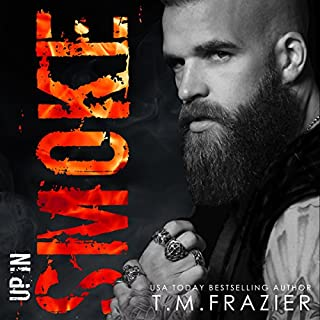 Up in Smoke     A King Series Novel              By:                                                                                                                                 T.M. Frazier                               Narrated by:                                                                                                                                 Lucy Rivers,                                                                                        Troy Duran                      Length: 7 hrs and 46 mins     376 ratings     Overall 4.5