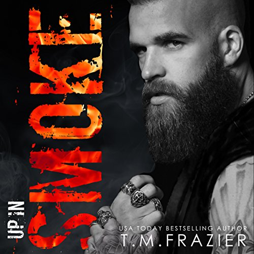 Up in Smoke     A King Series Novel              By:                                                                                                                                 T.M. Frazier                               Narrated by:                                                                                                                                 Lucy Rivers,                                                                                        Troy Duran                      Length: 7 hrs and 46 mins     417 ratings     Overall 4.5
