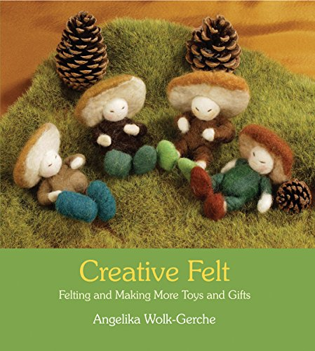 Wolk-Gerche, A: Creative Felt: Felting and Making More Toys and Gifts