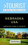 Greater Than a Tourist- Nebraska: 50 Travel Tips from a Local