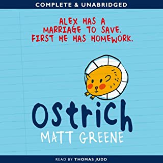 Ostrich                   By:                                                                                                                                 Matt Greene                               Narrated by:                                                                                                                                 Thomas Judd                      Length: 6 hrs and 47 mins     2 ratings     Overall 3.0