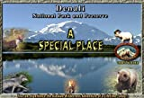 A SPECIAL PLACE ~ Denali National Park and Preserve
