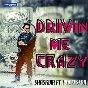 Drivin Me Crazy (feat. Professor)