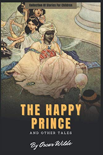 The Happy Prince and Other Tales by Oscar Wilde: Collection Of Stories For Children (Annotated)