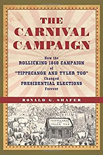The Carnival Campaign: How the Rollicking 1840 Campaign of