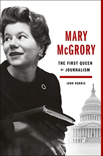 Compare Textbook Prices for Mary McGrory: The First Queen of Journalism 1st Edition Edition ISBN 9780525429715 by Norris, John