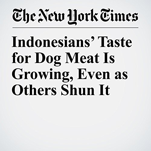Indonesians' Taste for Dog Meat Is Growing, Even as Others Shun It copertina