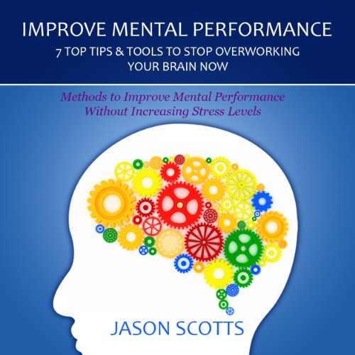 Improve Mental Performance     7 Top Tips Tools to Stop Overworking Your Brain Now              By:                                                                                                                                 Jason Scotts                               Narrated by:                                                                                                                                 Kirk Hanley                      Length: 44 mins     4 ratings     Overall 2.3