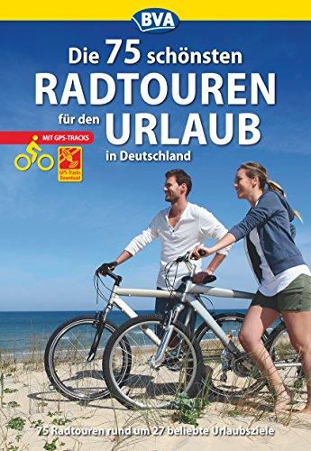 Die 75 schönsten Radtouren für den Urlaub mit GPS-Tracks: Tagestouren rund um 27 beliebte Urlaubsziele in Deutschland (Die schönsten Radtouren...) (German Edition)