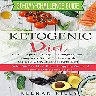 Ketogenic Diet: Your Complete 30-Day Challenge Guide to Jumpstart Rapid Fat Loss with the Low Carb, High Fat Keto Diet                   By:                                                                                                                                 Keenan Riley                               Narrated by:                                                                                                                                 Lindsey Hislop                      Length: 3 hrs and 13 mins     Not rated yet     Overall 0.0