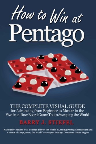How to Win at Pentago: The Complete Visual Guide for Advancing from Beginner to Master in the Five-in-a-Row Board Game That's Sweeping the World