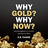 Why Gold? Why Now?: The War Against Your Wealth and How to Win It