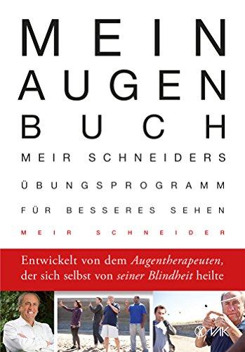 Mein Augen-Buch: Meir Schneiders Übungsprogramm für besseres Sehen Entwickelt von dem Augentherapeuten, der sich se