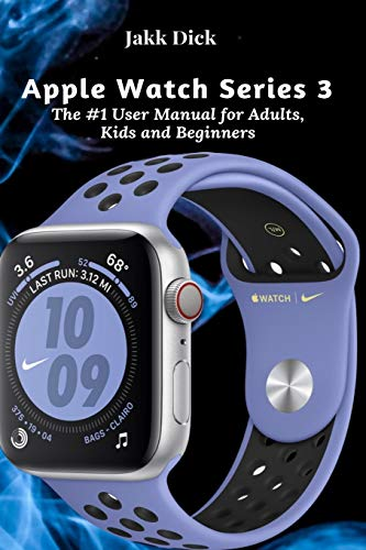 Apple Watch Series 3: The #1 User Manual for Adults, Kids and Beginners