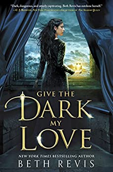 Give the Dark My Love by [Beth Revis]