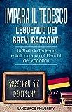 Impara il Tedesco Leggendo dei Brevi Racconti: 10 Storie in Tedesco e Italiano, con gli Elenchi dei Vocaboli (German Edition)