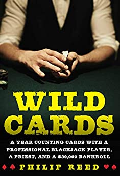Wild Cards: A Year Counting Cards with a Professional Blackjack Player, a Priest, and a $30,000 Bankroll by [Philip Reed]