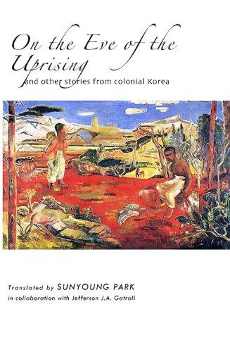 On the Eve of the Uprising and Other Stories from Colonial Korea (Cornell East Asia Series)