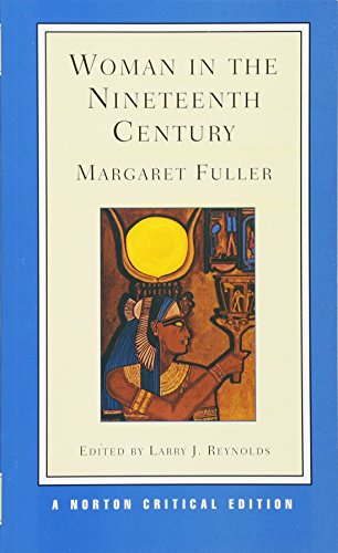 Woman in the Nineteenth Century (Norton Critical Editions, Band 0)