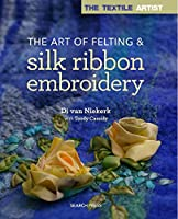 Textile Artist: The Art of Felting and Silk Ribbon Embroidery (The Textile Artist)