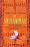 Die Safranfrau: Die wahre Geschichte einer Frau, die von Berbern gelernt hat, einfach glücklich zu sein - Christine Ferrari