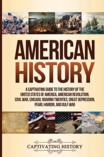 Compare Textbook Prices for American History: A Captivating Guide to the History of the United States of America, American Revolution, Civil War, Chicago, Roaring Twenties, Great Depression, Pearl Harbor, and Gulf War  ISBN 9781647485160 by History, Captivating