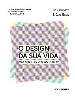 O design da sua vida: Como criar uma vida boa e feliz (Pitch Deck) por [Bill Burnett, Dave Evans, Juliana Saad]