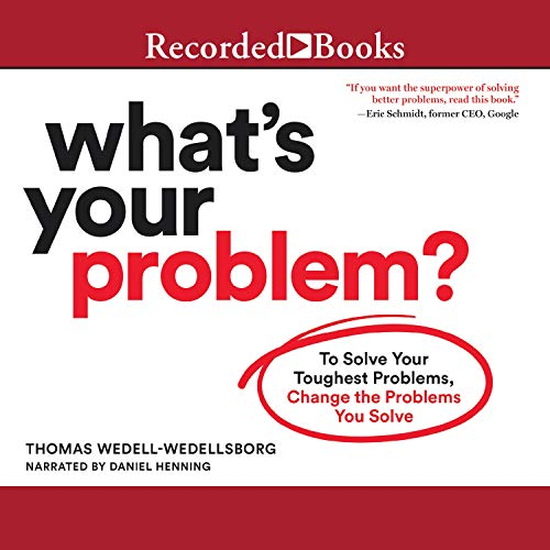 What's Your Problem: To Solve Your Toughest Problems, Change the Problems You Solve