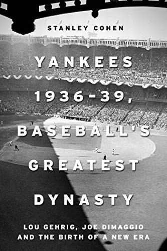 Yankees 1936–39, Baseball\'s Greatest Dynasty: Lou Gehrig, Joe DiMaggio and the Birth of a New Era (English Edition)